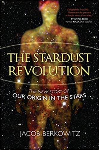 The stardust revolution : the new story of our origin in the                stars / Jacob Berkowitz
