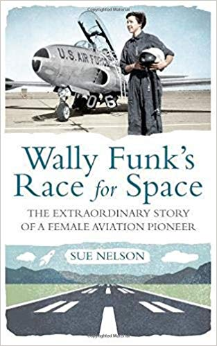 Wally Funk's race for space : the extraordinary story of a female                aviation pioneer / Sue Nelson.
