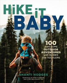Hike it baby : 100 awesome outdoor adventures with babies and                toddlers / Shanti Hodges ; foreword by Dr. Scott Sampson.