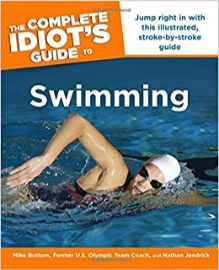 The complete idiot's guide to swimming / by Mike Bottom and                Nathan Jendrick