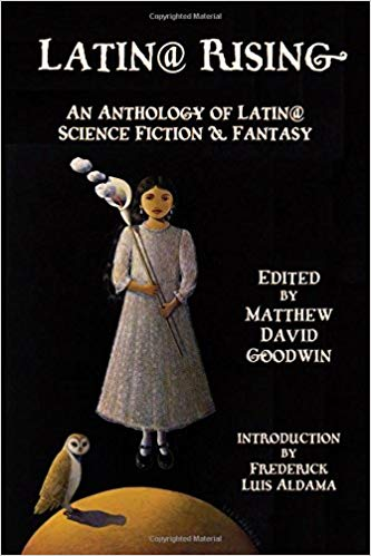 Latin@ rising : an anthology of Latin@ science fiction and                fantasy / edited by Matthew David Goodwin