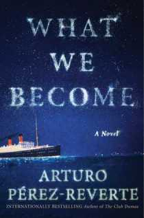 What we become : a novel / Arturo Pérez-Reverte ; translated by                Nick Caistor and Lorenza Garcia