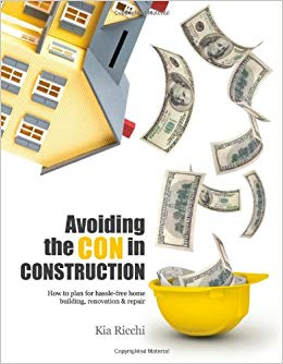 Avoiding the con in construction : how to plan for hassle-free  home building, renovation, and repair / Kia Ricchi.