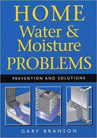 Home, water & moisture problems : prevention and solutions / Gary  Branson.