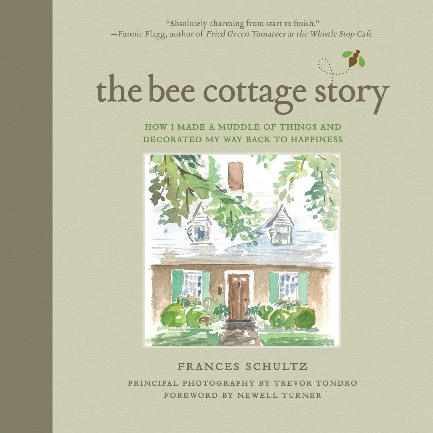 The Bee Cottage story : how I made a muddle of things and  decorated my way back to happiness / Frances Schultz ;  principal photography by Trevor Tondro ; foreword by Newell  Turner.