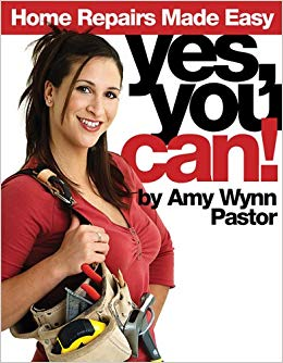 Yes, you can! : home repairs made easy / [Amy Wynn Pastor ;  editor, Ken Sidey ; writer: Catherine M. Staub ; illustrator:  Michael Burns ; photographers: Robert Jacobs, Scott Little].