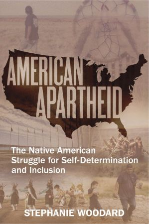 American apartheid : the Native American struggle for self-                determination and inclusion / Stephanie Woodard