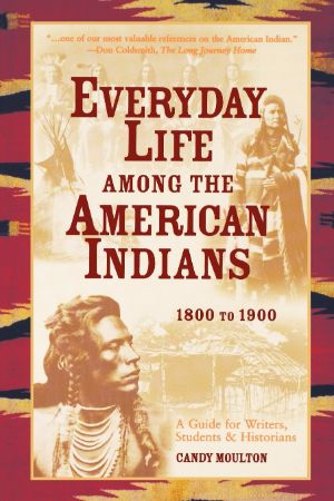 Everyday life among the American Indians / Candy Moulton
