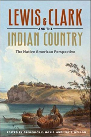 Lewis & Clark and the Indian country : the Native American                perspective / edited by Frederick E. Hoxie and Jay T. Nelson.
