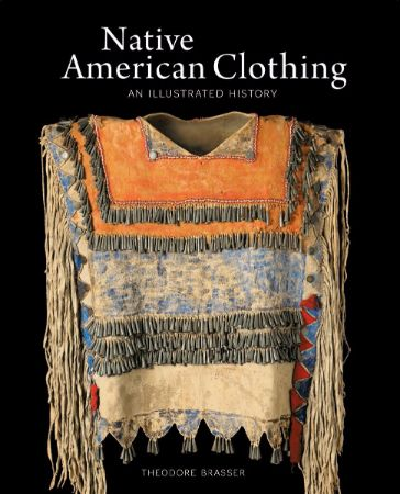 Native American clothing : an illustrated history / Theodore                Brasser