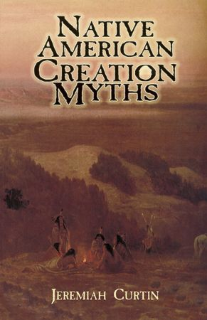 Native American creation myths / Jeremiah Curtin
