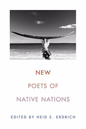 New poets of Native nations / edited by Heid E. Erdrich