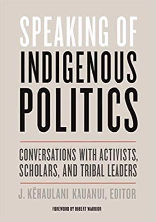Speaking of indigenous politics : conversations with activists,                scholars, and tribal leaders / J. Kehaulani Kauanui ; foreword                by Robert Warrior