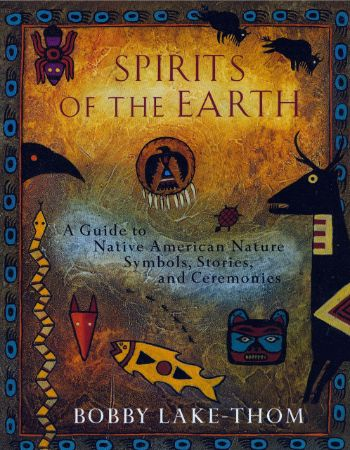 Spirits of the earth : a guide to Native American nature symbols,                stories, and ceremonies / Bobby Lake-Thom, Medicine Grizzly                Bear