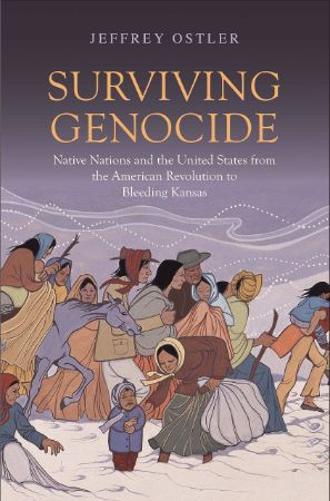 Surviving genocide : native nations and the United States from                the American Revolution to bleeding Kansas / Jeffrey Ostler