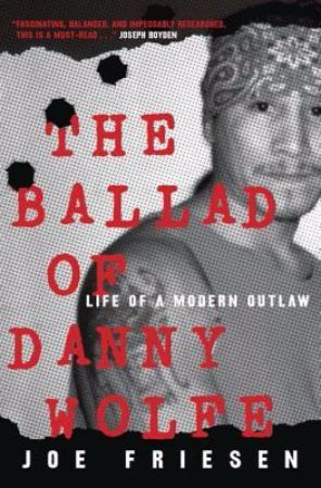 The ballad of Danny Wolfe : life and death in the Indian Posse /                Joe Friesen