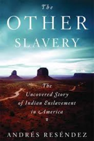 The other slavery : the uncovered story of Indian enslavement in                America / Andrés Reséndez