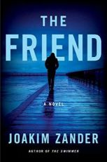 The friend / Joakim Zander ; translated by Elizabeth Clark Wessel.