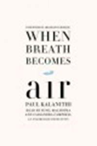 When breath becomes air / Paul Kalanithi ; foreword by Abraham                Verghese