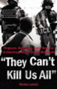 They can't kill us all : Ferguson, Baltimore, and a new era in                America's racial justice movement / Wesley Lowery