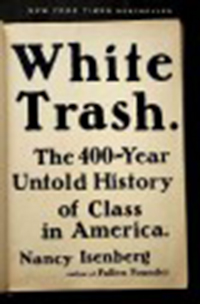White trash : the 400-year untold history of class in America