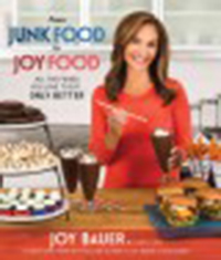 From junk food to joy food : all the foods you love to eat ..                only better