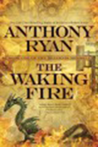 The waking fire / Anthony Ryan