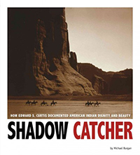 Shadow Catcher : how Edward S. Curtis documented American Indian dignity and beauty