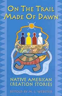 On the trail made of dawn : Native American creation stories