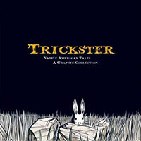 Trickster : Native American tales : a graphic collection