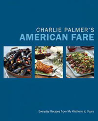 Charlie Palmer's American fare : everyday recipes from my kitchens to yours